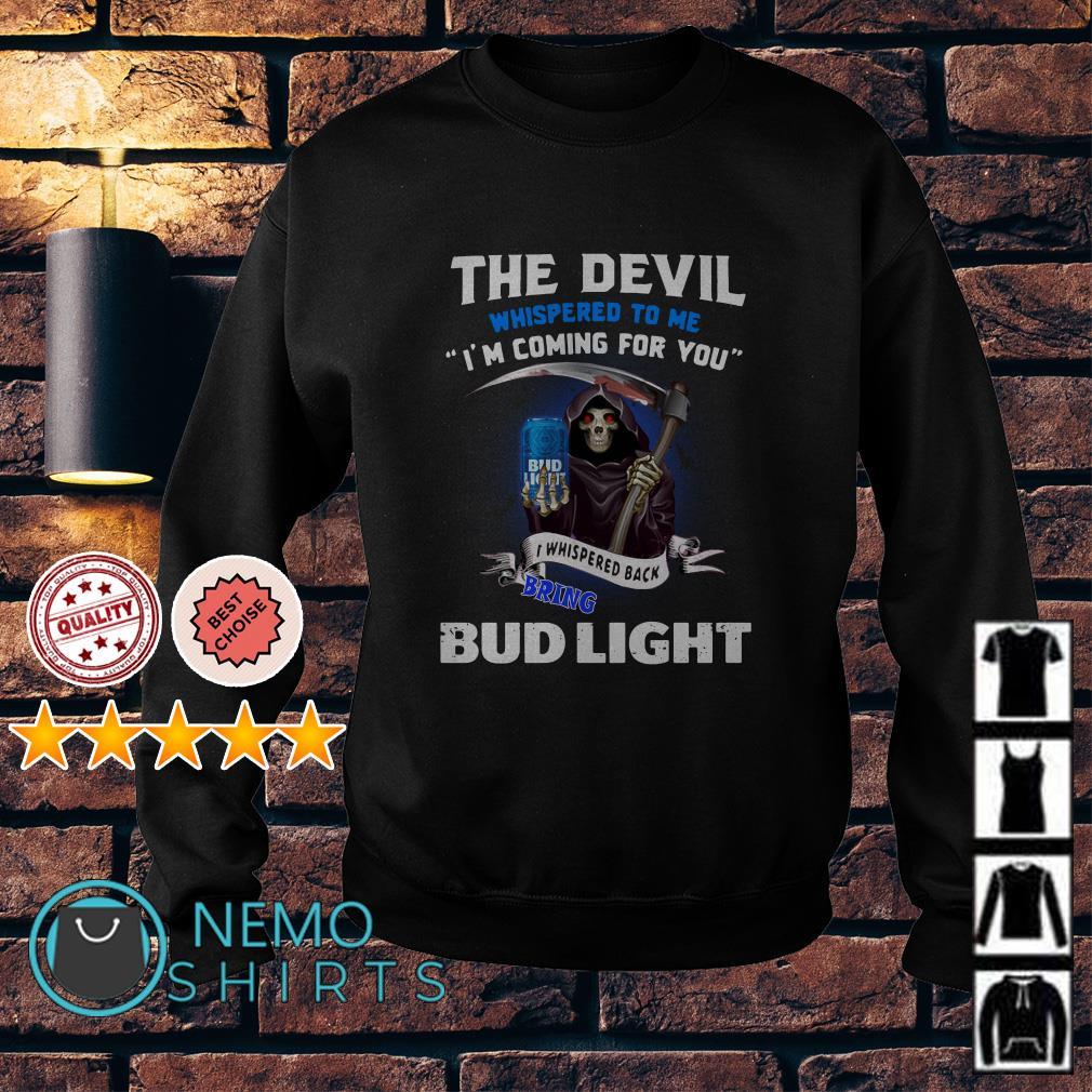 The Devil whispered to me I'm coming I whisper back bring Bud Light Sweater