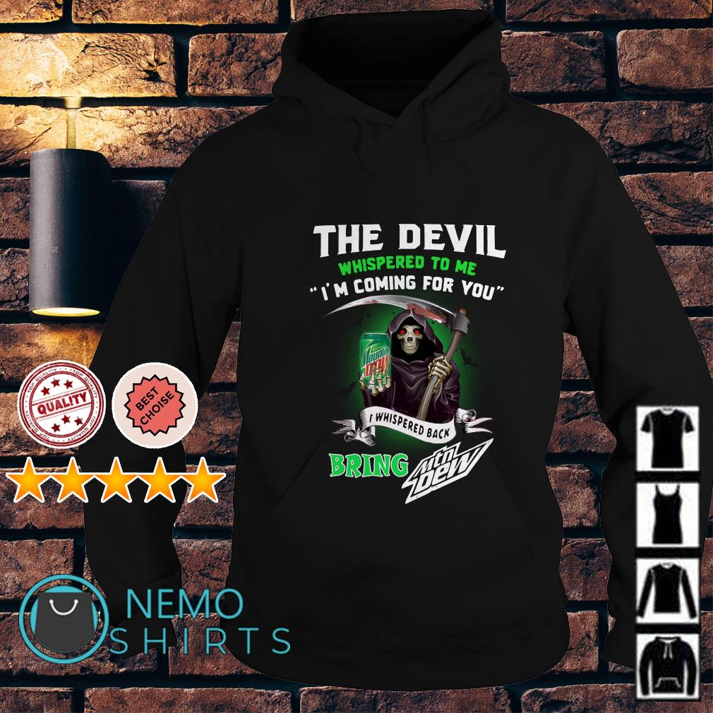 The Devil whispered to me I'm coming for you I whisper Mtn Dew Hoodie