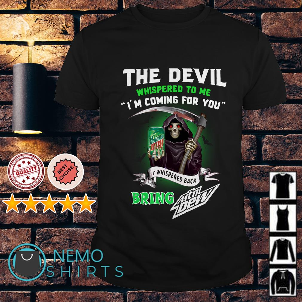 The Devil whispered to me I'm coming for you I whisper Mtn Dew shirt