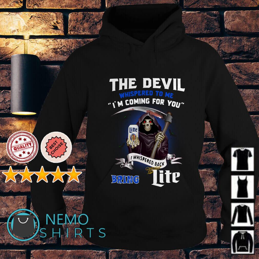 The Devil whispered to me I'm coming for you I whispered back bring Miller Lite Hoodie