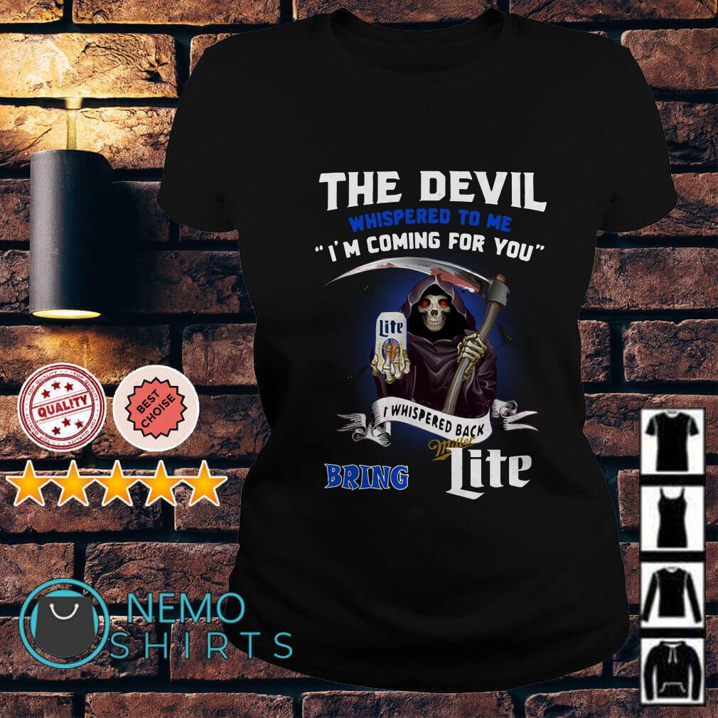 The Devil whispered to me I'm coming for you I whispered back bring Miller Lite Ladies tee