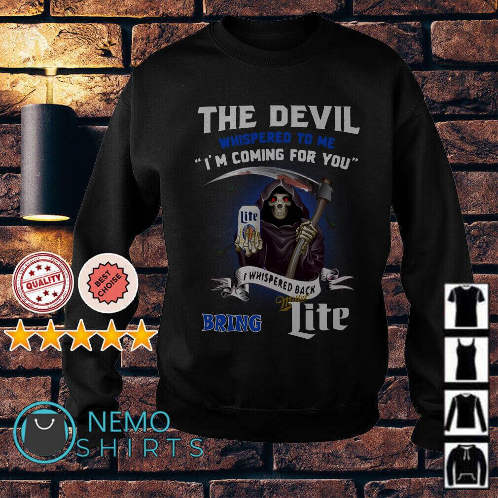The Devil whispered to me I'm coming for you I whispered back bring Miller Lite Sweater