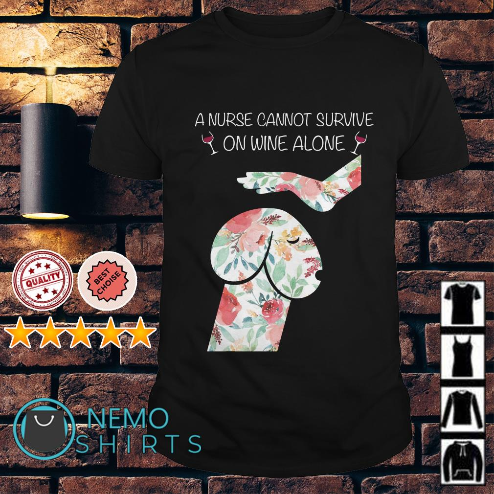 Dickhead dog A nurse cannot survive on wine alone shirt