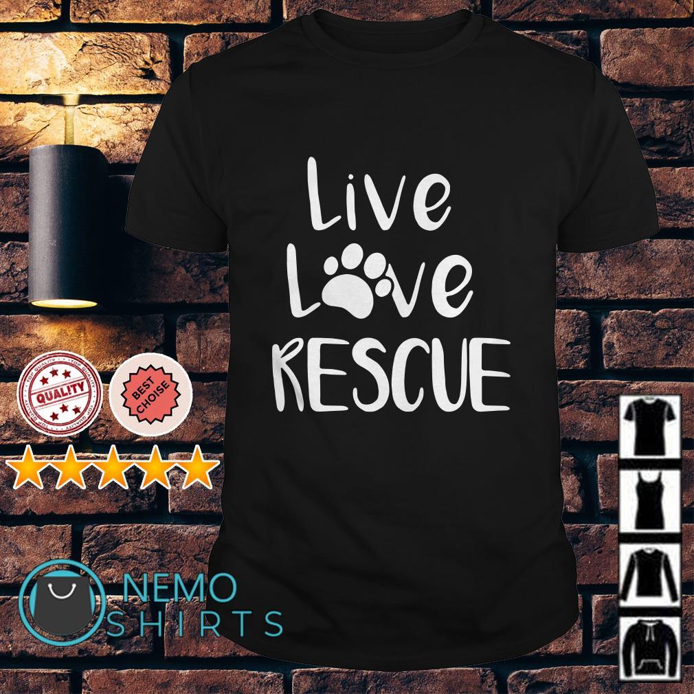 Dog paw live love rescue shirt