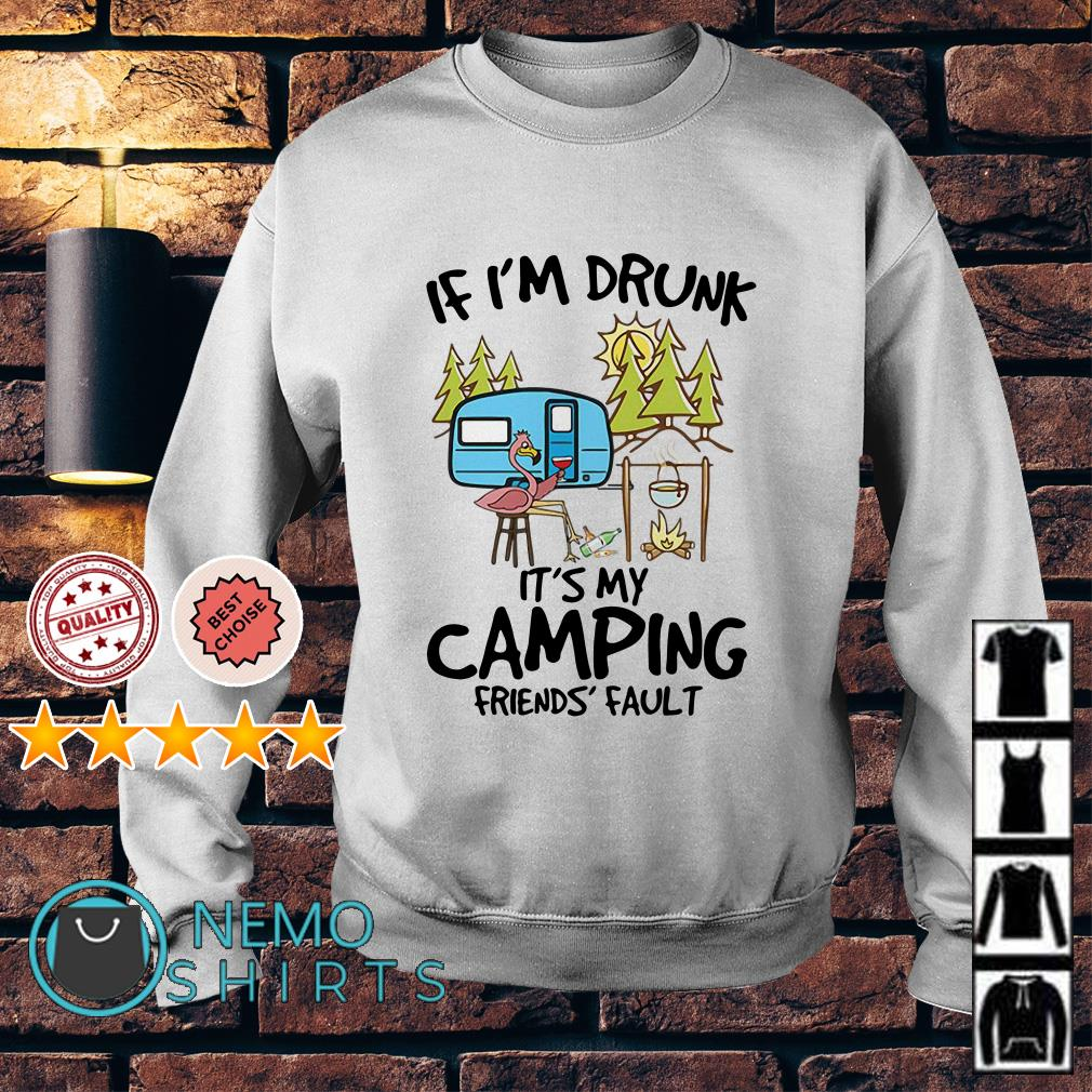 Flamingo if I'm drunk it's my camping friends fault Sweater