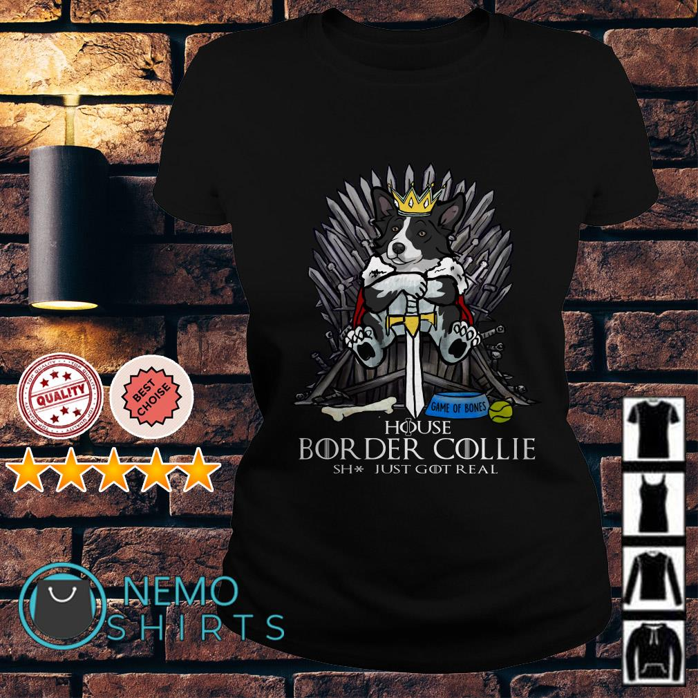 Game Of Bones House Border Collie shit just GOT real Ladies tee