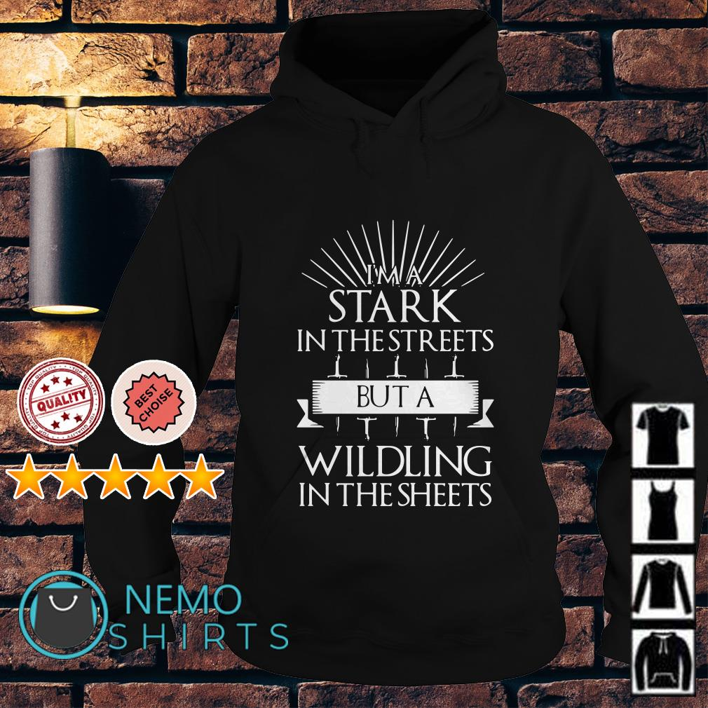 Game Of Thrones I'm a Stark in the streets but a wildling in the sheets Hoodie