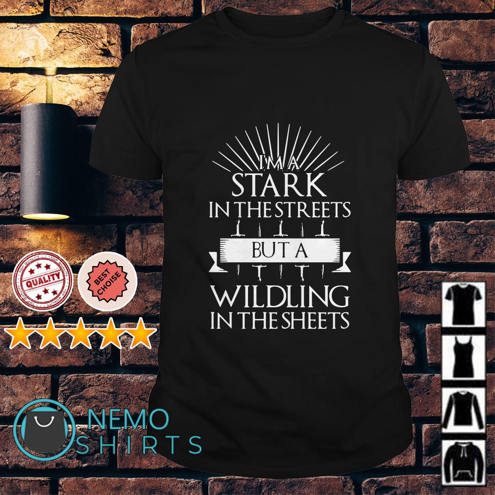 Game Of Thrones I'm a Stark in the streets but a wildling in the sheets shirt