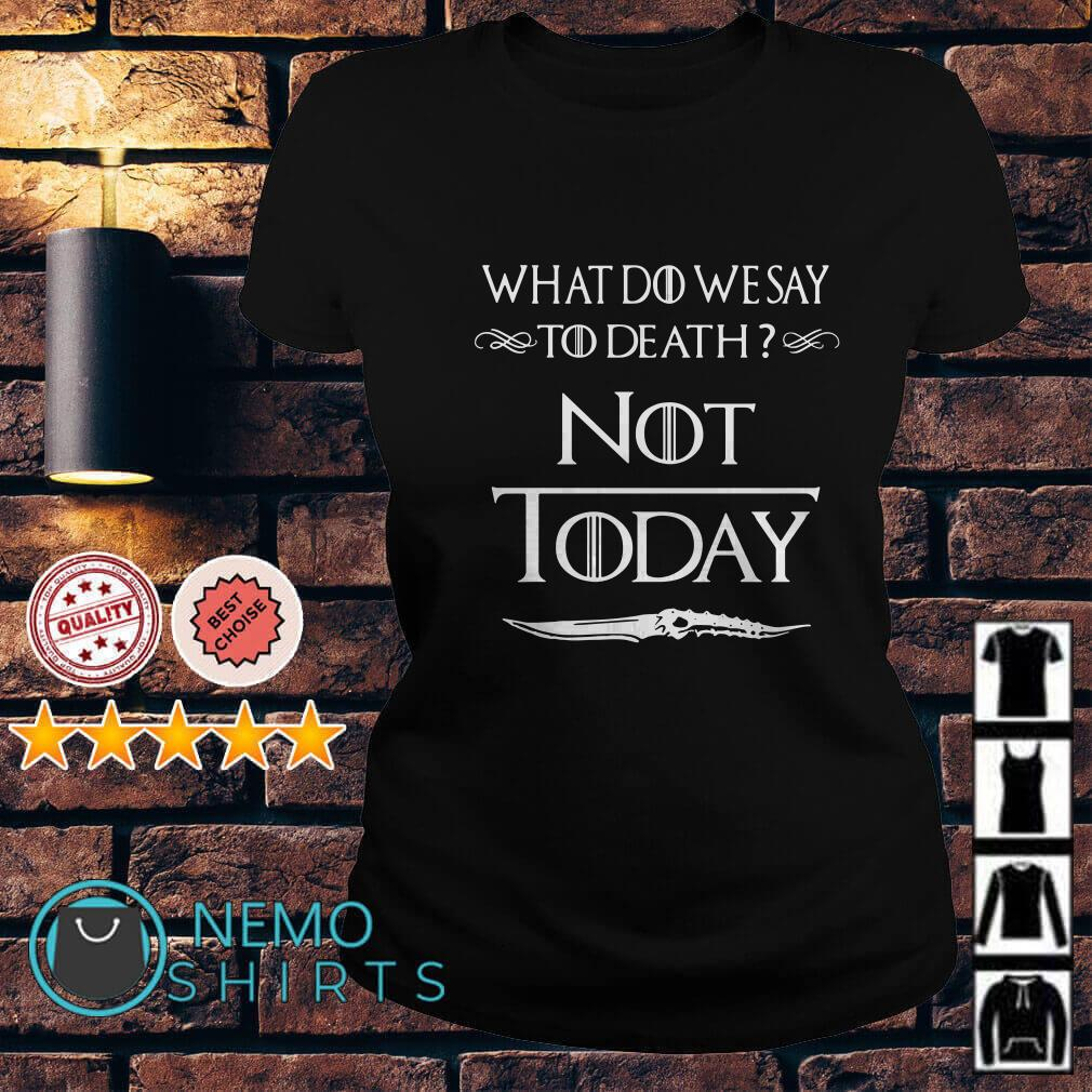Game Of thrones Arya Stark what do we say to death not today Ladies tee