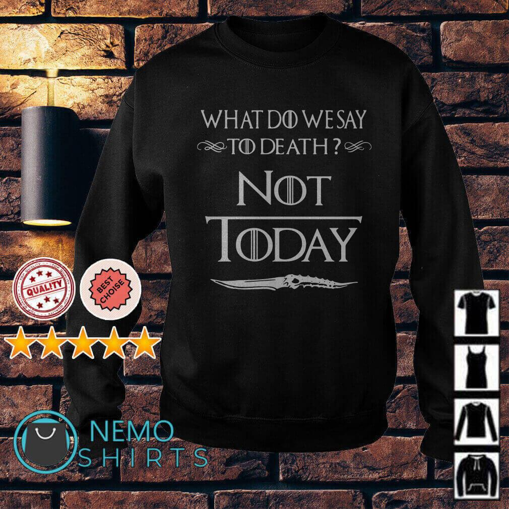 Game Of thrones Arya Stark what do we say to death not today Sweater
