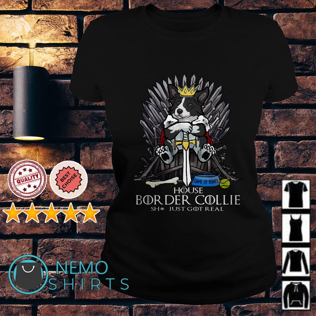 Game of Thrones House Border Collie shit just GOT real Ladies Tee