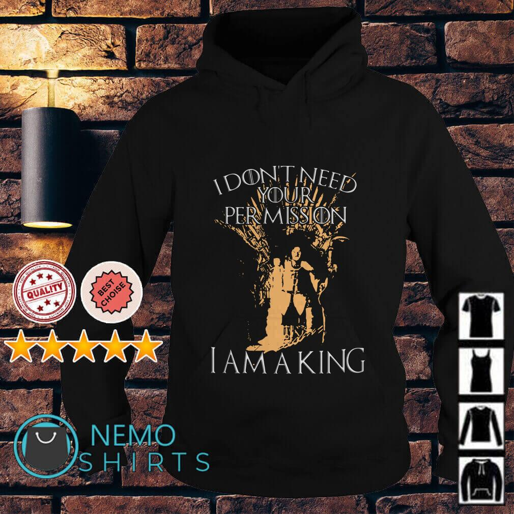 Game Of Thrones Jon Snow I don't need your permission I am a king Hoodie
