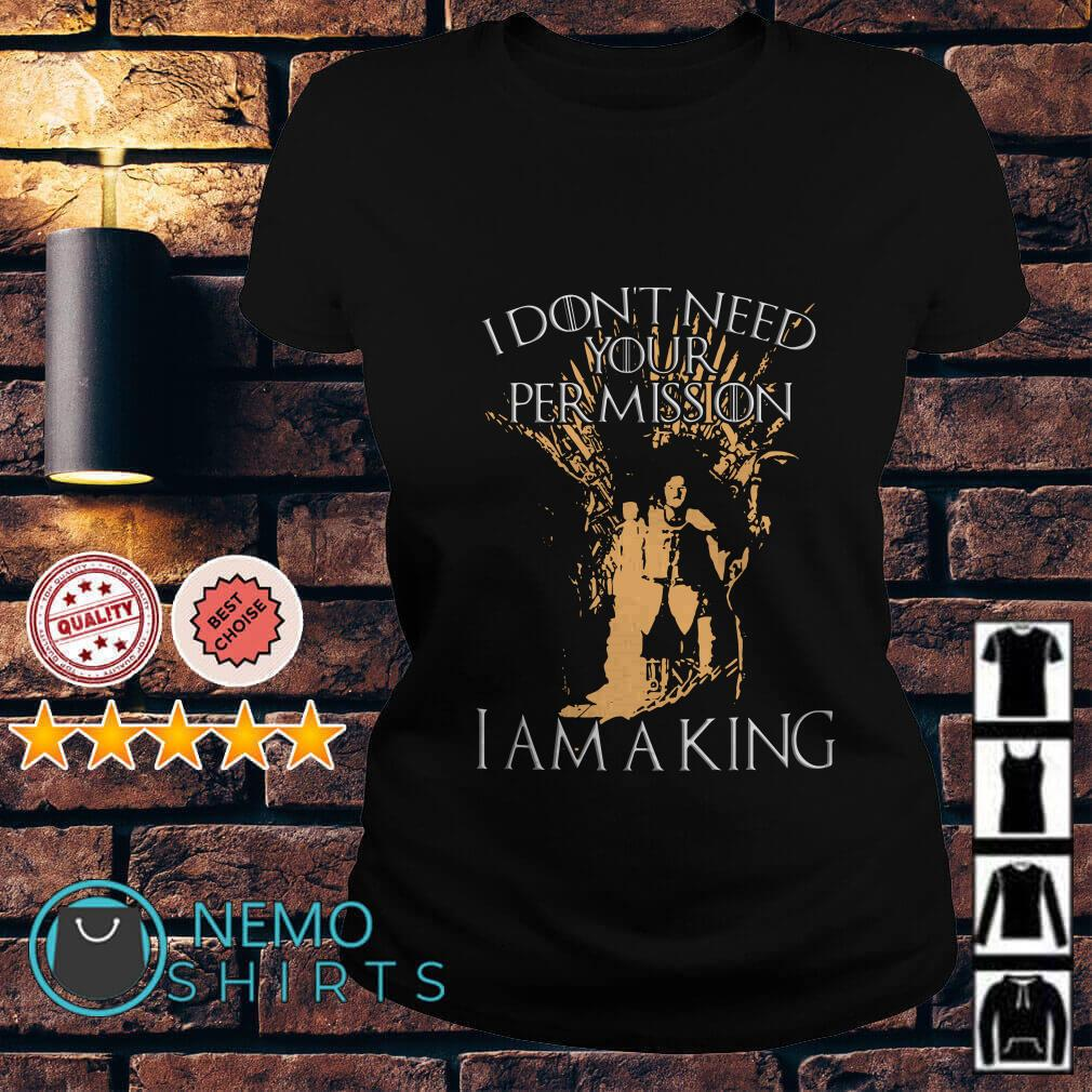 Game Of Thrones Jon Snow I don't need your permission I am a king Ladies Tee