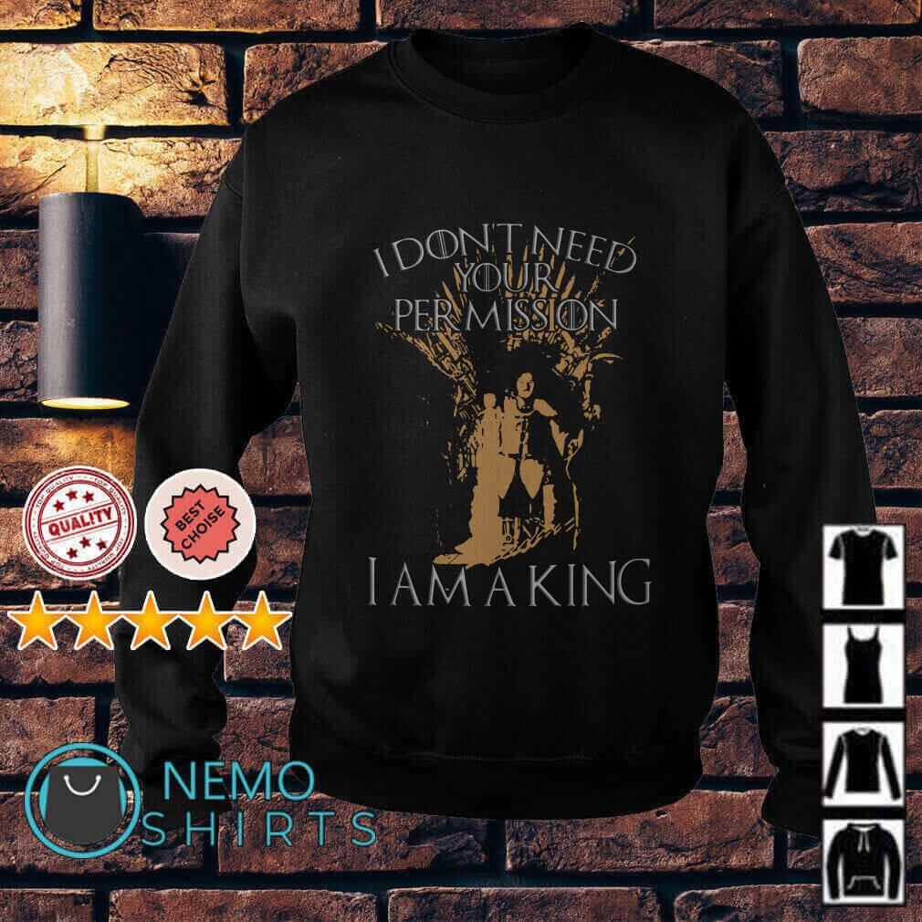 Game Of Thrones Jon Snow I don't need your permission I am a king Sweater