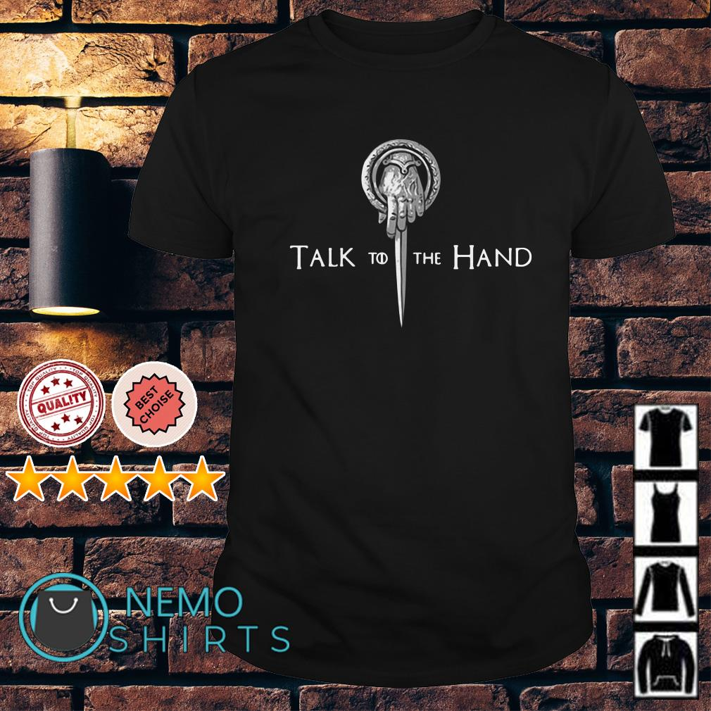 Game of Thrones Tyrion Lannister talk to the hand shirt