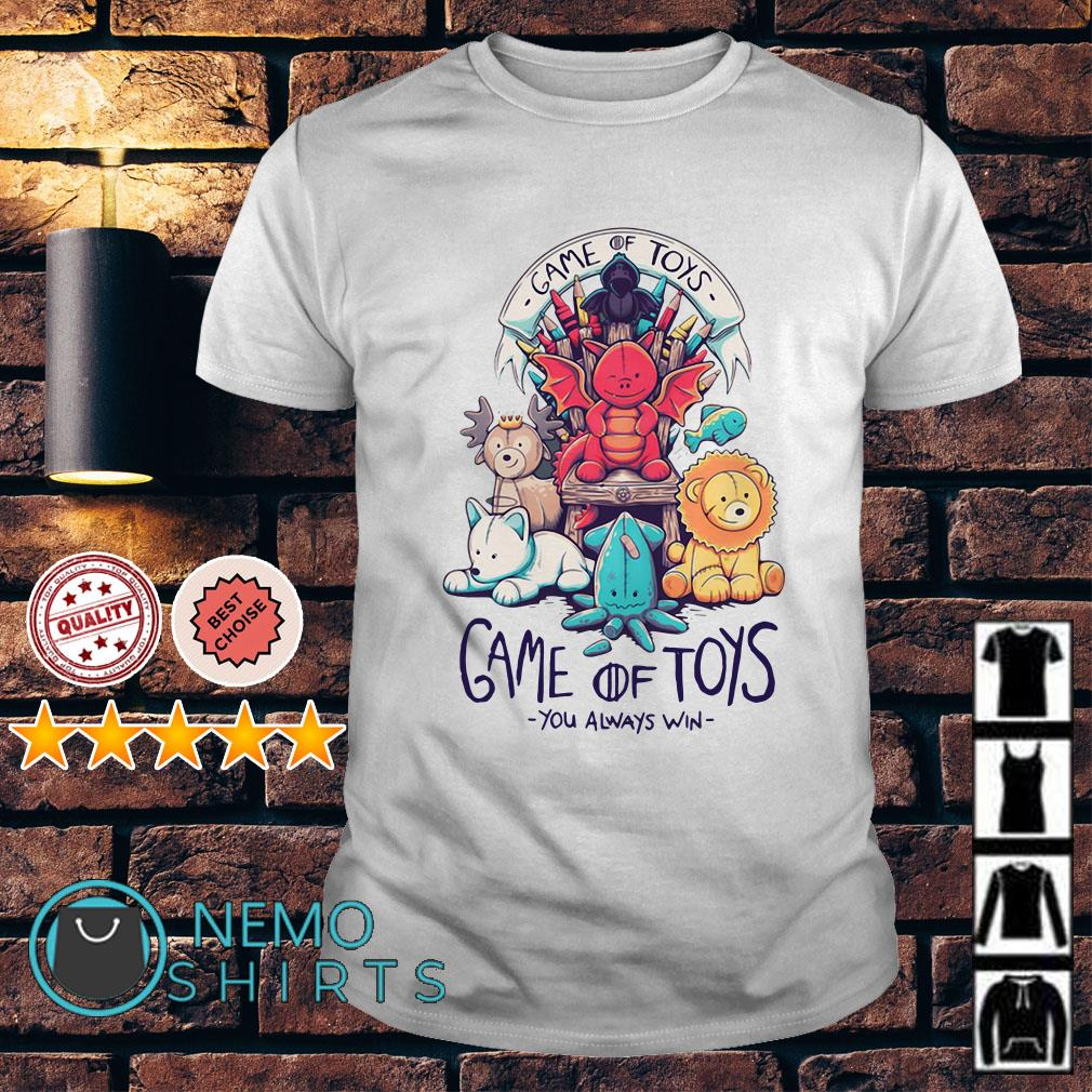 Game of Toys you always win Game of Thrones shirt
