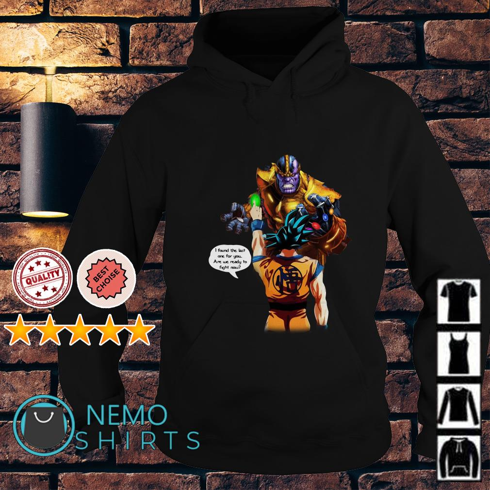 Goku vs Thanos I found the last one for you are we ready to fight now Hoodie