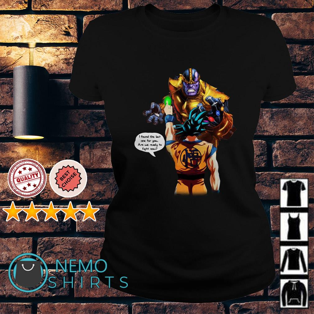 Goku vs Thanos I found the last one for you are we ready to fight now Ladies tee