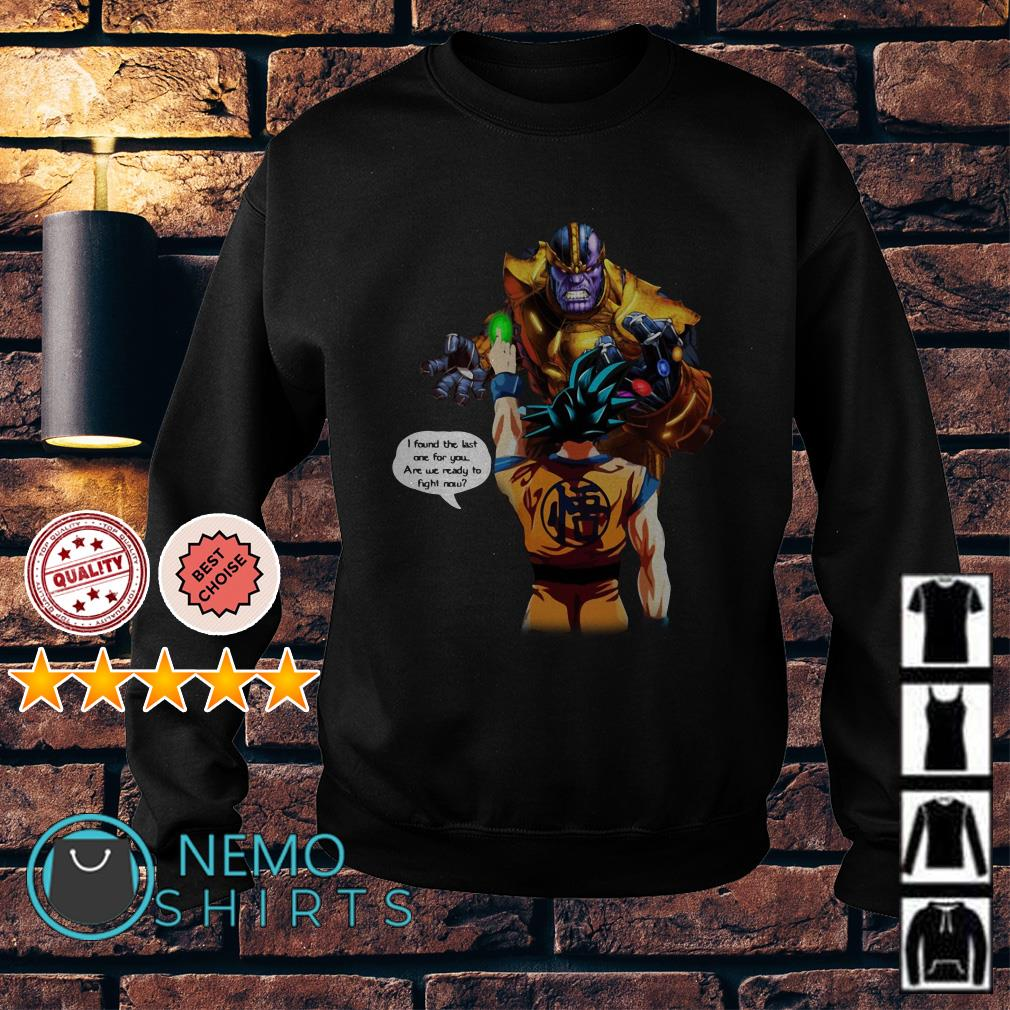 Goku vs Thanos I found the last one for you are we ready to fight now Sweater