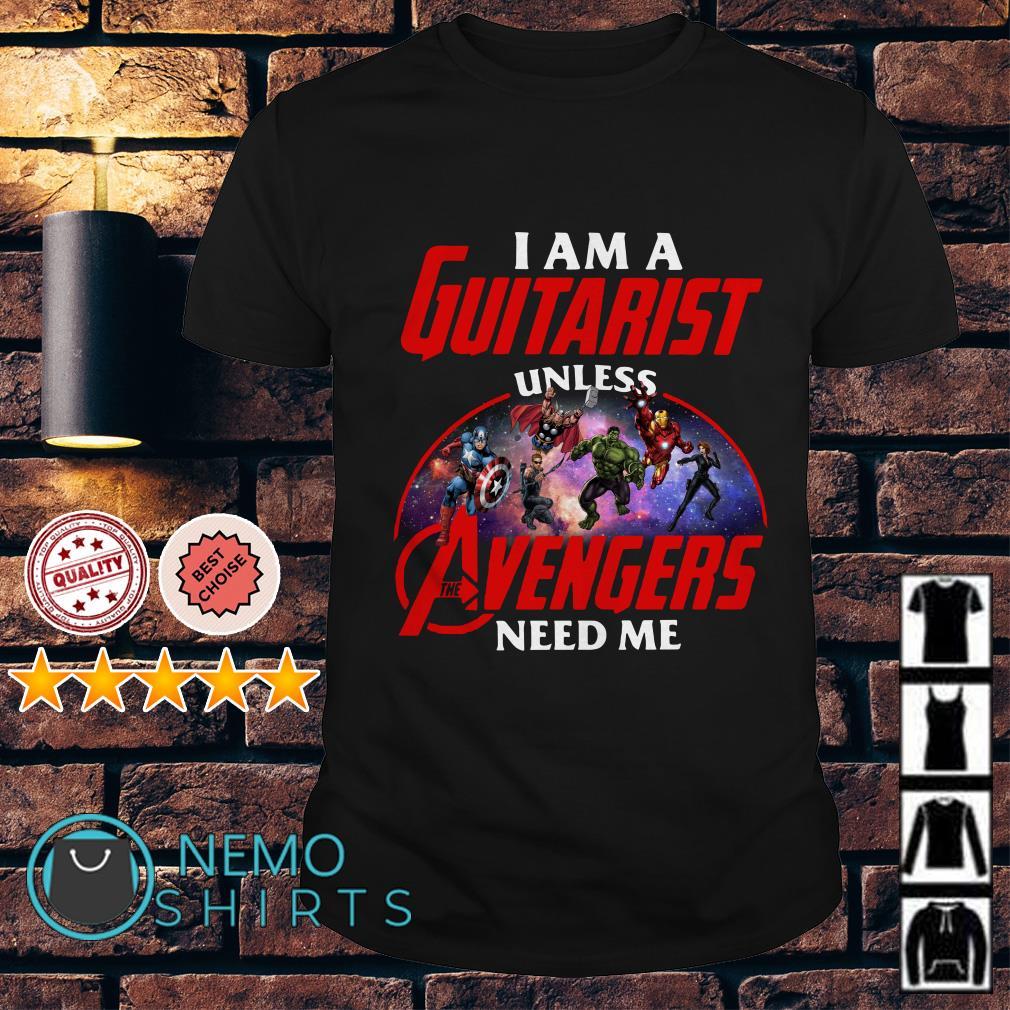 I am a guitarist unless Avengers need me shirt