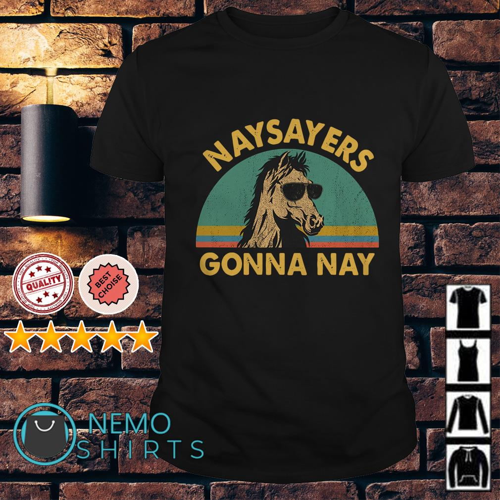 Horse naysayers gonna nay vintage shirt