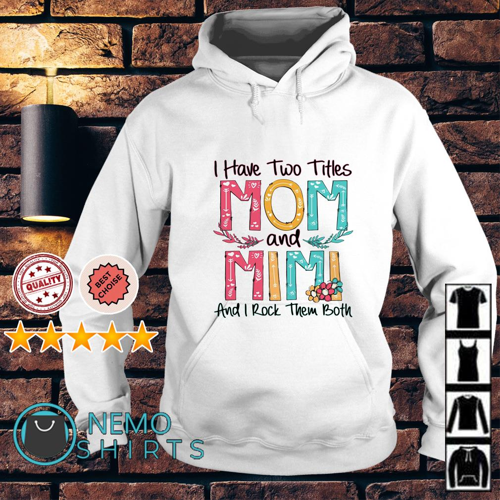 I have two titles Mom and Mimi and I rock them both Hoodie