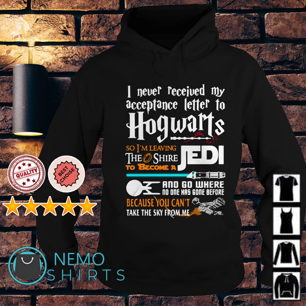 I never received my acceptance letter to Hogwarts so I'm leaving the Hoodie