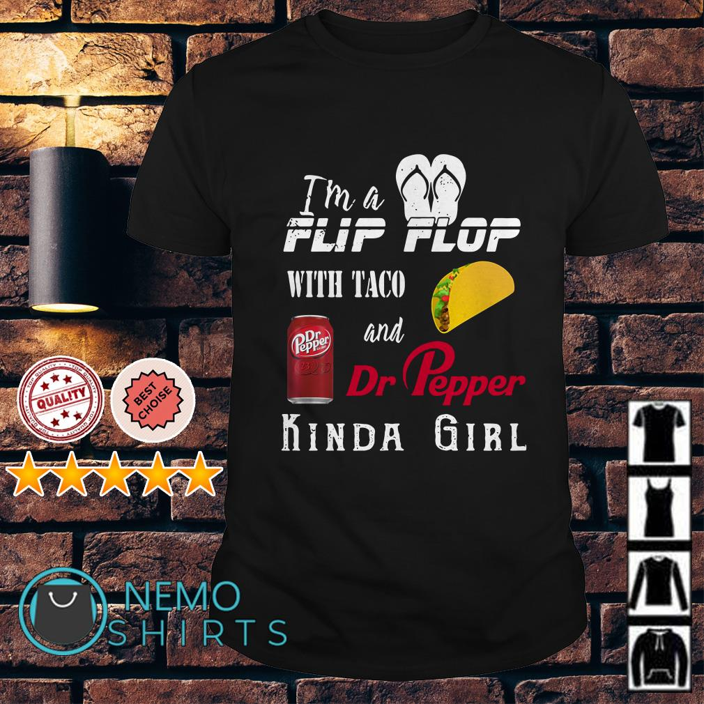 I'm a Flip flop with Taco and Dr Pepper kinda girl shirt