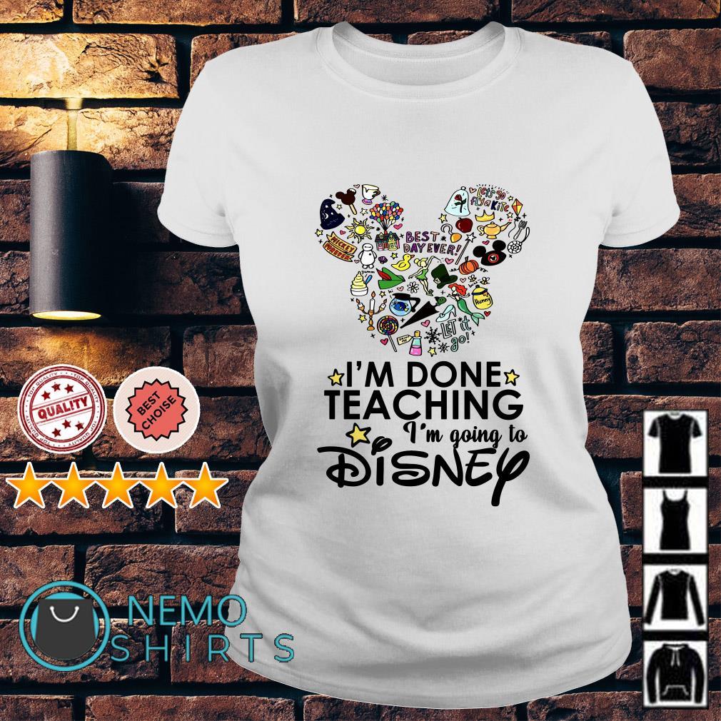 I'm done teaching I'm going to Disney Ladies tee