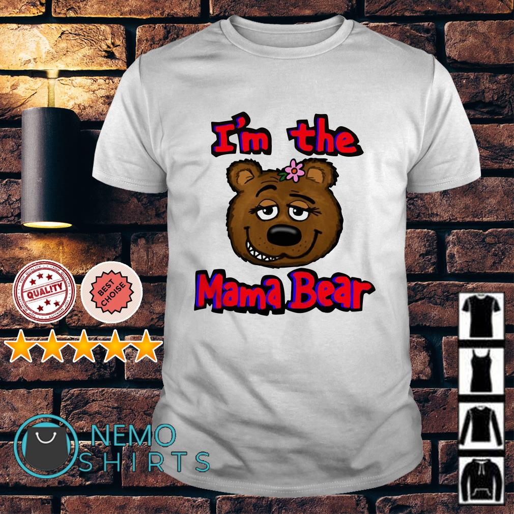 I'm the mama bear shirt