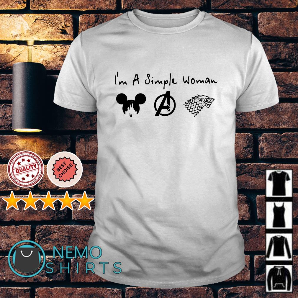 I'm a simple woman I like Disney Avengers and Game Of Thrones shirt