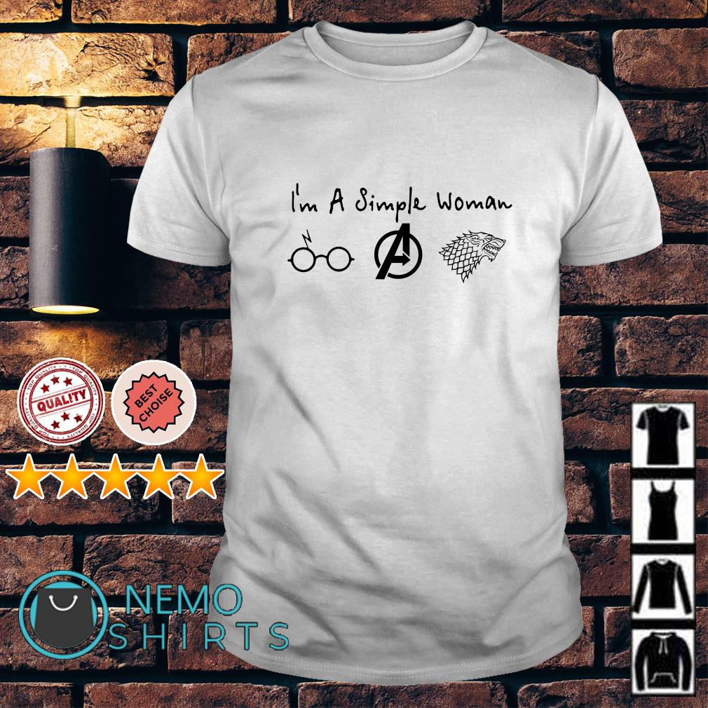 I'm a simple woman I like Harry Potter Avengers and Game Of Thrones shirt