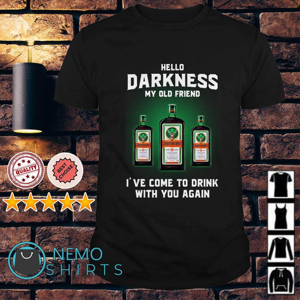 Jagermeirter hello darkness my old friend I've come to drink shirt