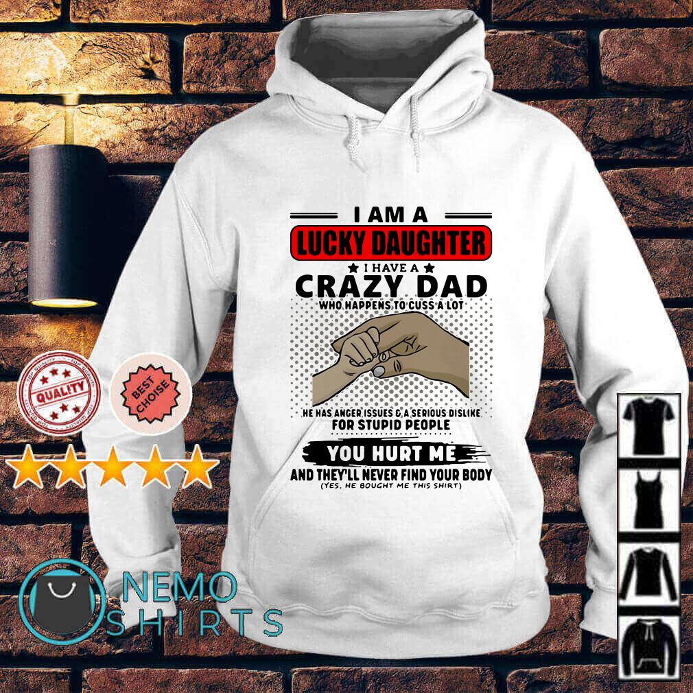 f1b0649b I am a lucky daughter I have crazy Dad who happens to cuss a lot Hoodie