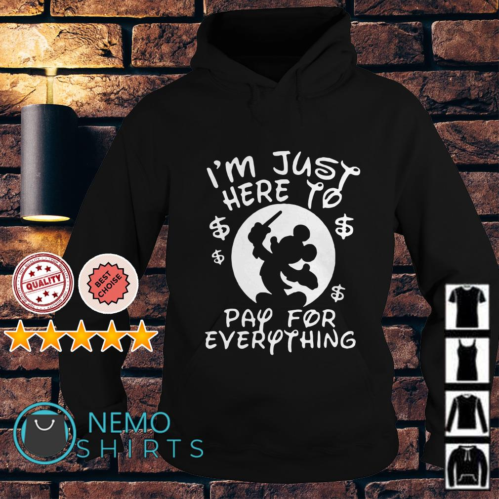 Mickey Disney I'm just here to pay for everything Hoodie