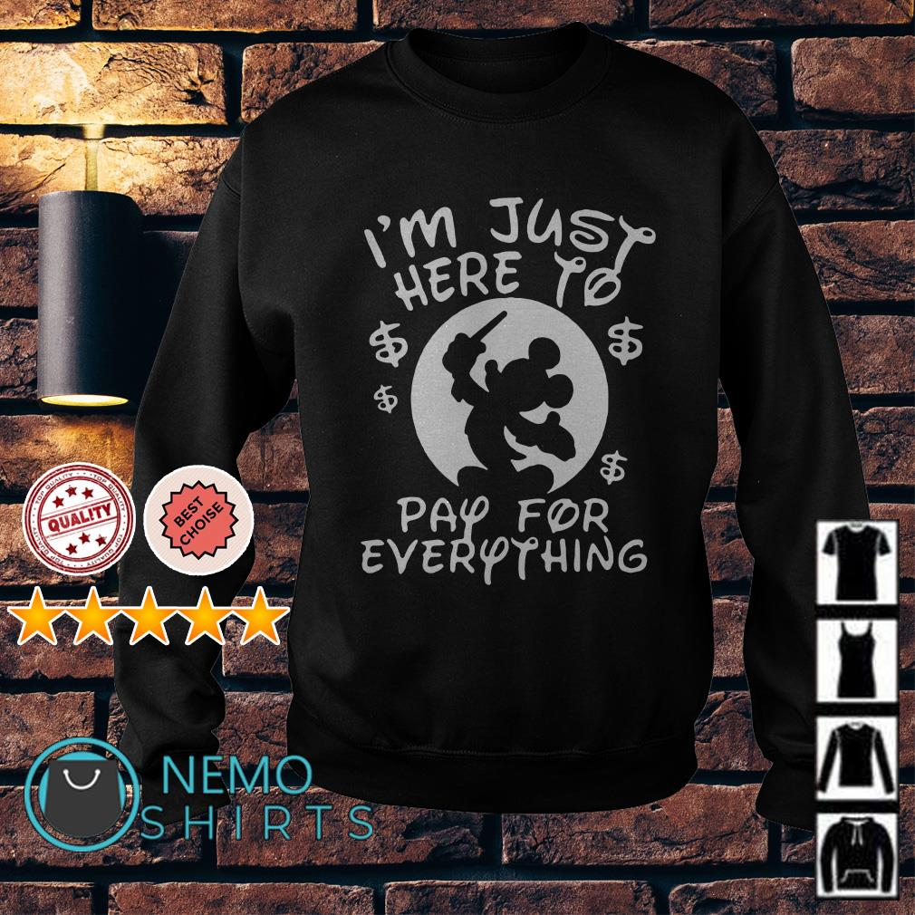 Mickey Disney I'm just here to pay for everything Sweater