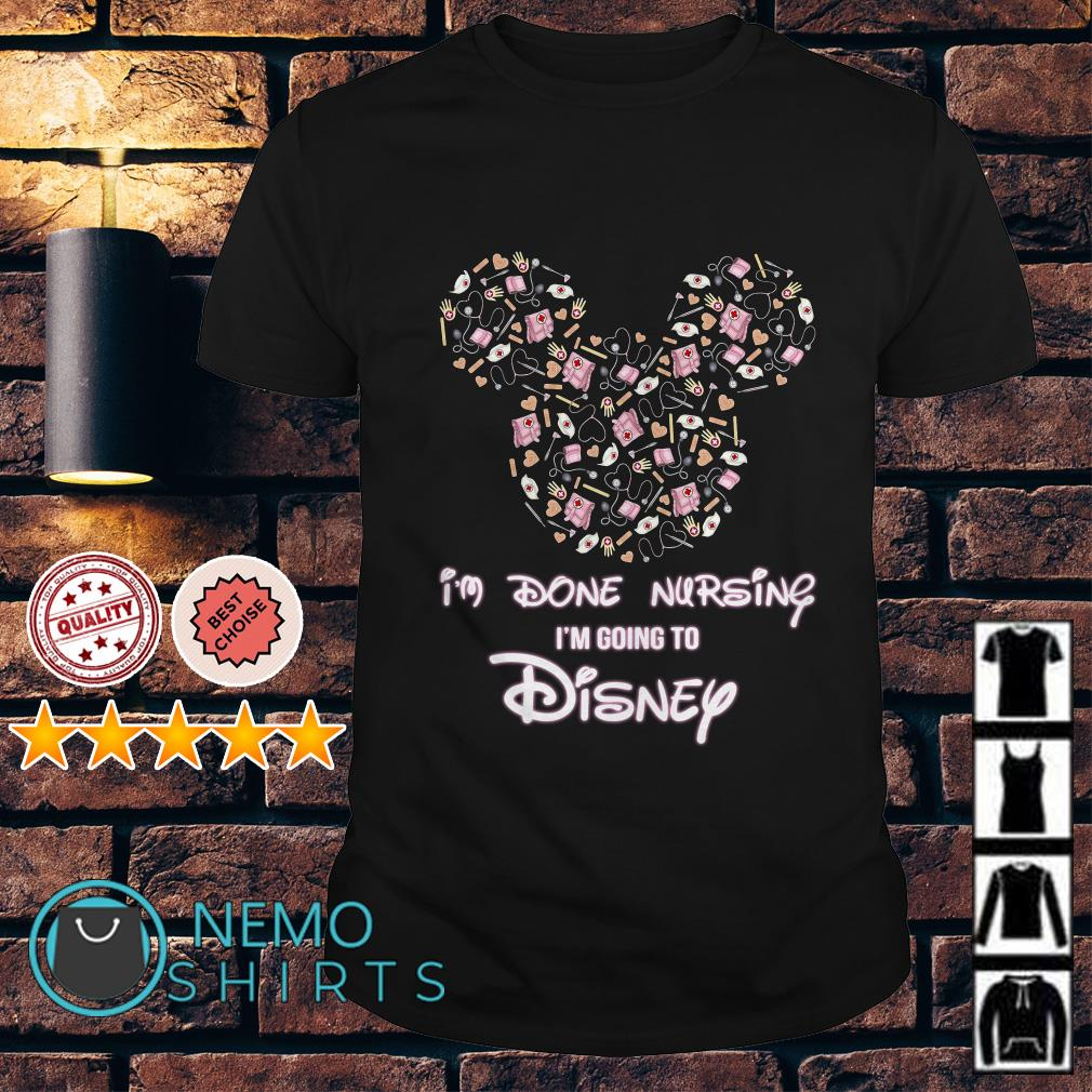 Mickey mouse I'm done nursing I'm going to Disney shirt