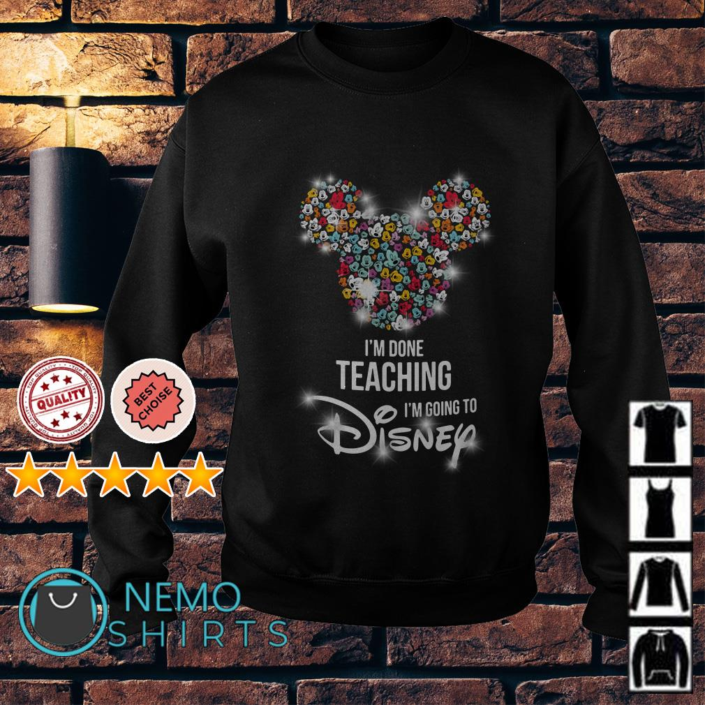 Mickey Mouse I'm done teaching I'm going to Disney Sweater