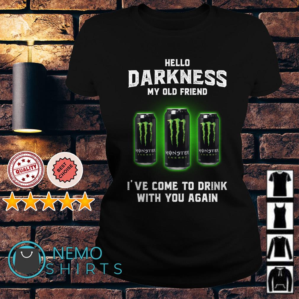 Monster Energy hello darkness my old friend I've come to drink Ladies tee