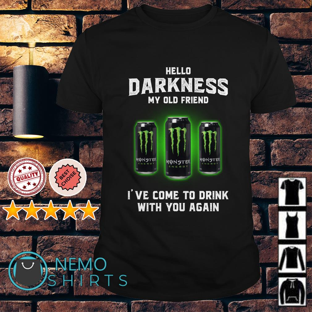 Monster Energy hello darkness my old friend I've come to drink shirt