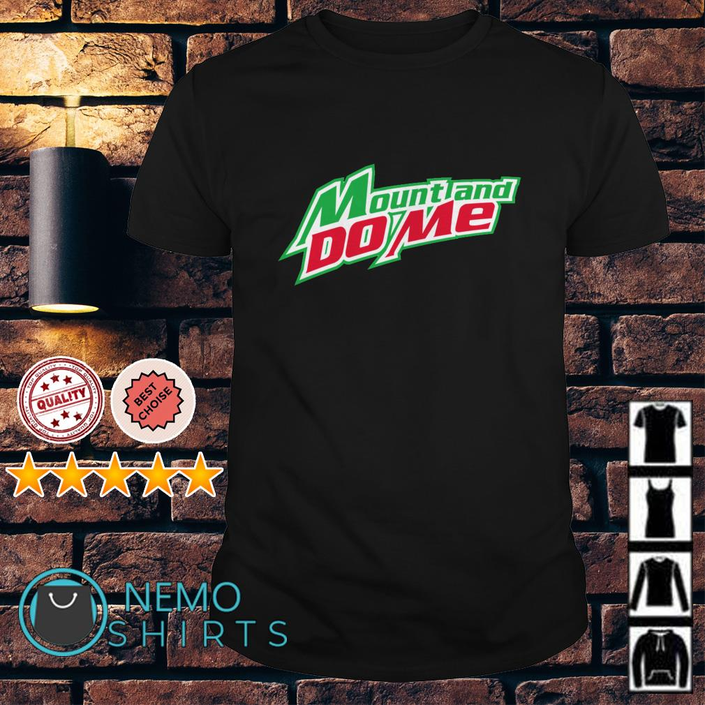 Mtn Dew mount and do me shirt