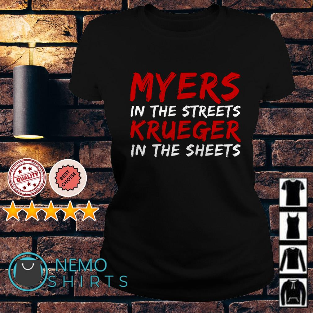 Myers in the streets krueger in the sheets Ladies tee
