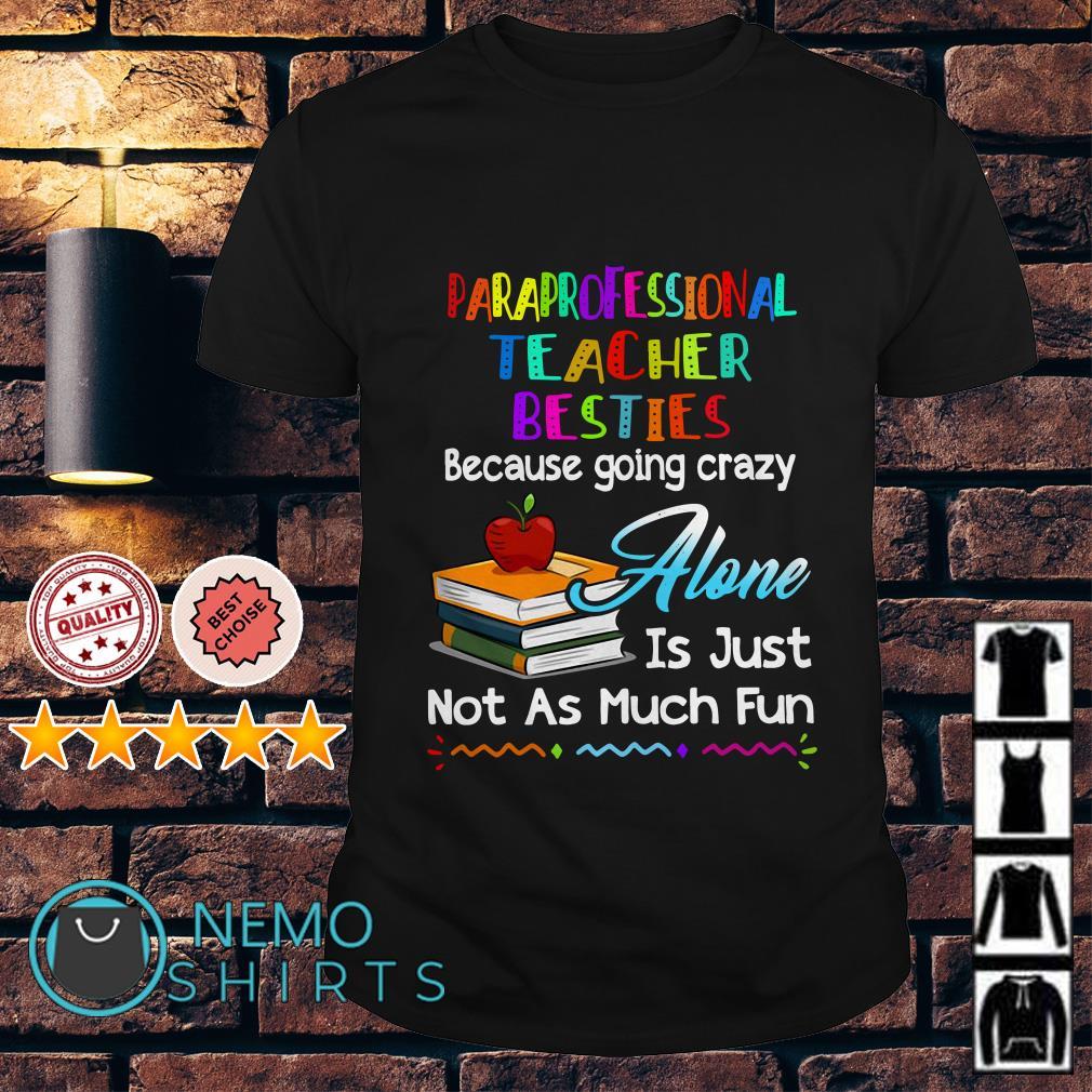 Paraprofessional teacher besties because going crazy alone shirt