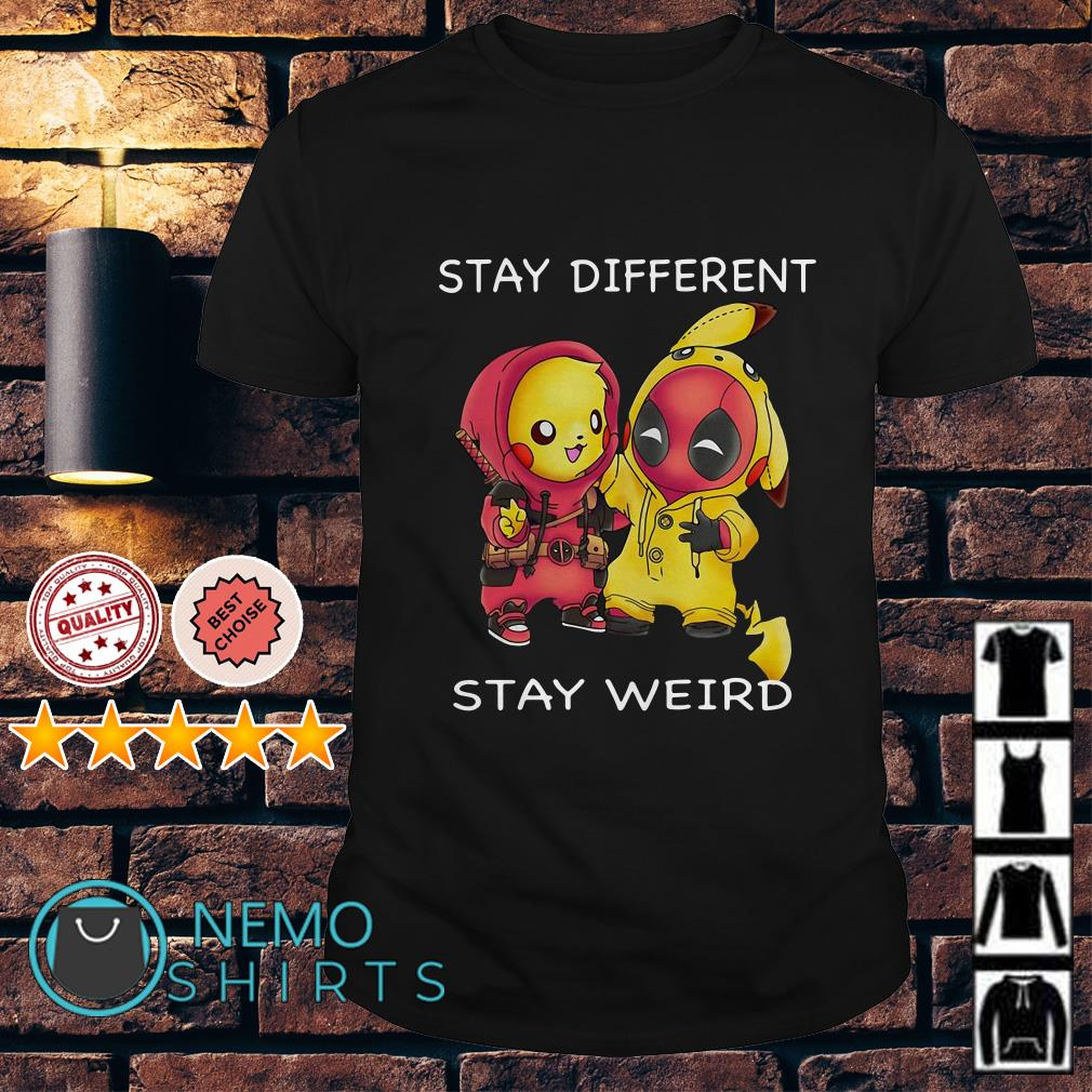 Pikachu and Deadpool stay different stay weird shirt