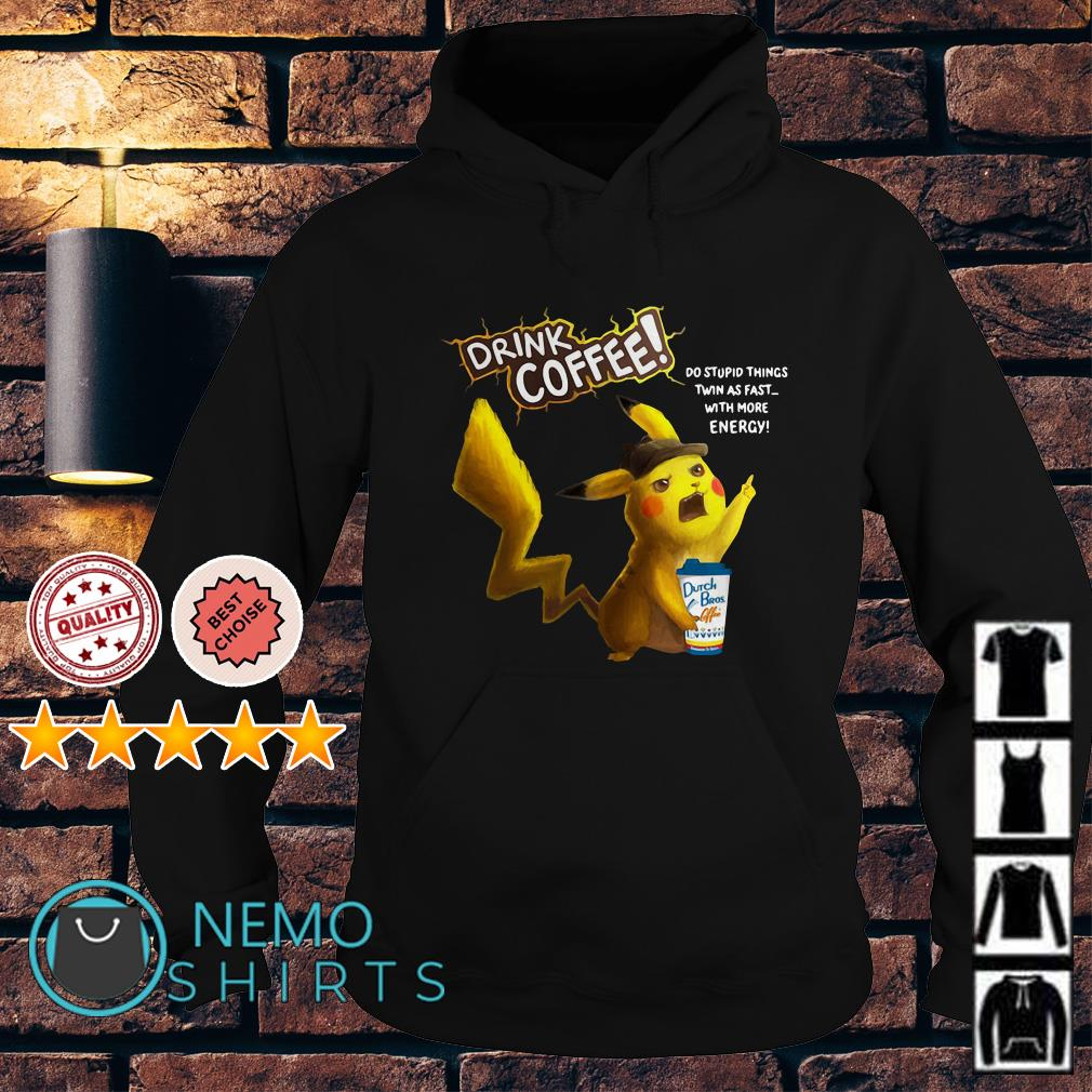 Pikachu hug Dutch Bros drink coffee do stuppid things twin as fast Hoodie