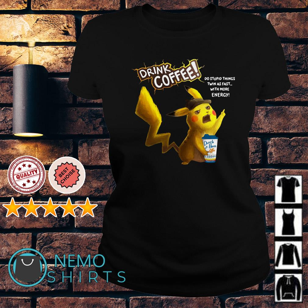 Pikachu hug Dutch Bros drink coffee do stuppid things twin as fast Ladies Tee