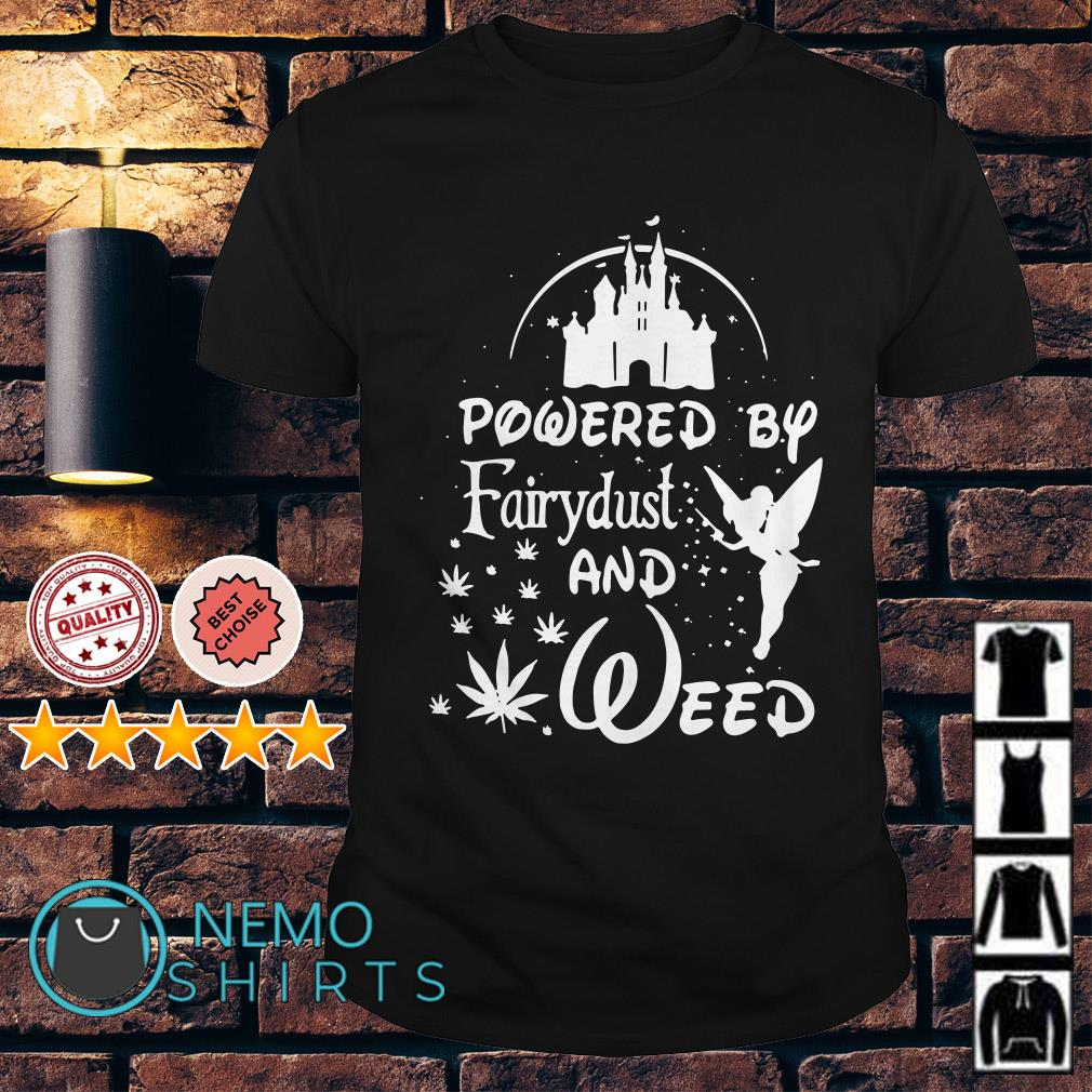 Powered by fairydust and weed shirt