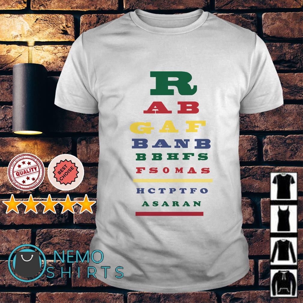 R AB gaf banb bbhfs fsomas hctptfo asaran shirt