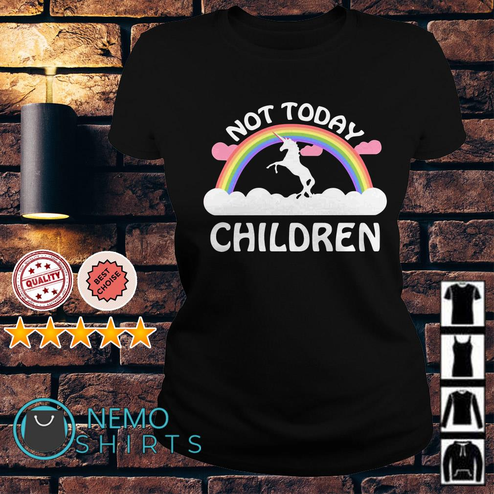 Rainbow Unicorn not today children Ladies Tee