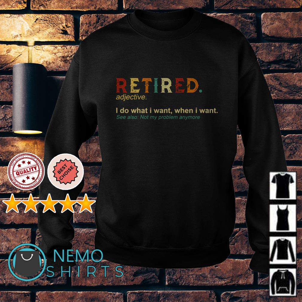 Retired definition meaning I do what I want when I want Sweater